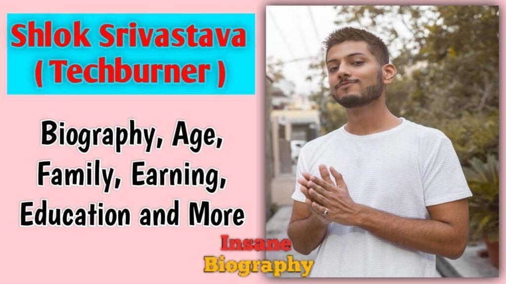 Tech Burner aka Shlok  Shrivastava Biography