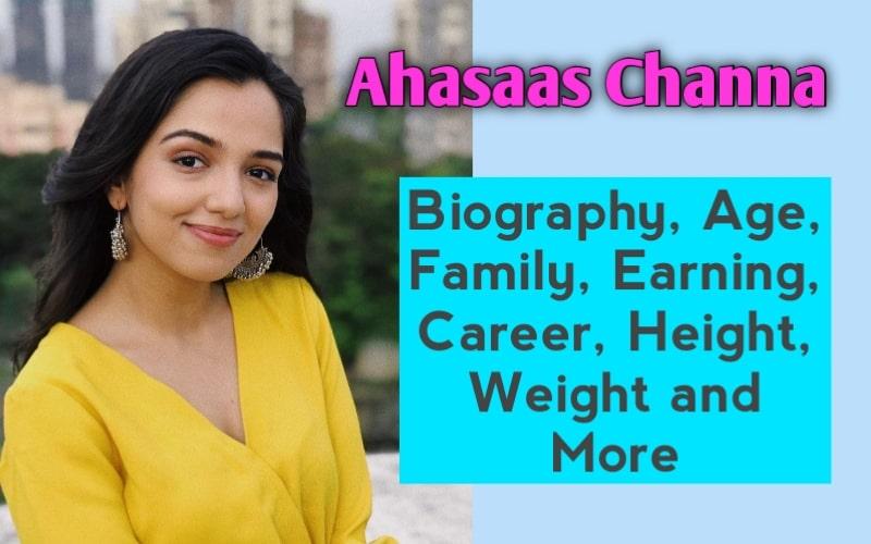 Ahsaas Channa Biography